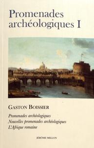 Gaston Boissier - Promenades archéologiques - Volume 1, Promenades archéologiques (Rome, Pompéi) ; Nouvelles promenades archéologiques (Horace et Virgile) ; L'Afrique romaine.