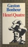 Gaston Bonheur - Henri Quatre.