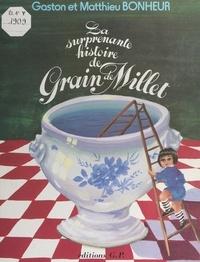 Gaston Bonheur et Matthieu Bonheur - La surprenante histoire de Grain de Millet - L'enfance d'un petit homme.