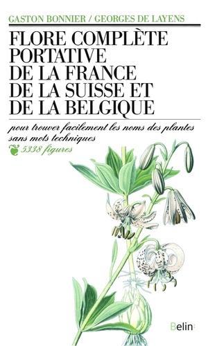 Gaston Bonnier et Georges de Layens - Flore complète portative de la France, de la Suisse, de la Belgique - Pour trouver facilement les noms des plantes sans mots techniques.