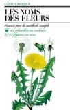 Gaston Bonnier - Les Noms des fleurs - Trouvés par la méthode simple sans aucune notion de botanique....