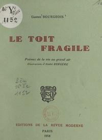 Gaston Bourgeois et André Bergère - Le toit fragile - Poèmes de la vie au grand air.