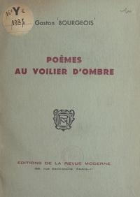 Gaston Bourgeois - Poèmes au voilier d'ombre.
