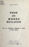 Gaston Bourlier - Pour un monde meilleur - Face aux contradictions idéologiques et sociales du monde moderne.