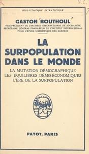 Gaston Bouthoul - La surpopulation dans le monde - La mutation démographique, les équilibres démo-économiques, l'ère de la surpopulation.
