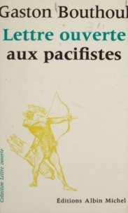Gaston Bouthoul et Jean-Pierre Dorian - Lettre ouverte aux pacifistes.
