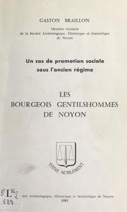 Gaston Braillon - Les bourgeois gentilshommes de Noyon - Un cas de promotion sociale sous l'Ancien régime.