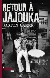 Gaston Carré - Retour à Jajouka - Sur les traces de Brian Jones au Maroc.