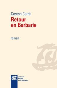 Gaston Carré - Retour en Barbarie.