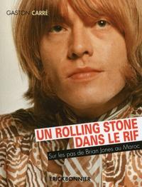 Gaston Carré - Un Rolling Stone dans le Rif - Sur les pas de Brian Jones au Maroc.