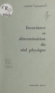 Gaston Casanova - Invariance et détermination du réel physique.