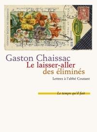 Gaston Chaissac - Le laisser-aller des éliminés - Lettres à l'abbé Coutant suivies de Comment j'ai connu Gaston Chaissac par Bernard Coutant.