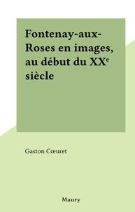 Gaston Cœuret - Fontenay-aux-Roses en images, au début du XXe siècle.