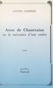 Gaston Compère - Anne de Chantraine - Ou La naissance d'une ombre.