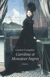 Gaston Compère - Caroline et Monsieur Ingres - Roman historique.