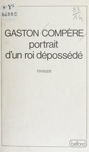 Gaston Compère - Portrait d'un roi dépossédé.