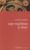 Gaston Compère - Sept machines à rêver.