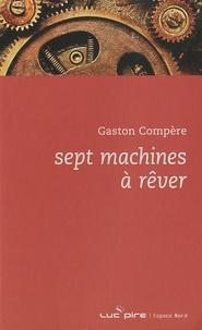 Gaston Compère - Sept machines à rêver.