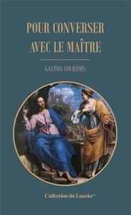 Gaston Courtois - Pour converser avec le Maître.