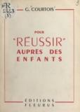 Gaston Courtois et E. Pacelli - Pour réussir auprès des enfants.