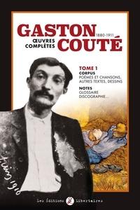 Gaston Couté - Gaston Couté (1880-1911) Oeuvres complètes - Tome 1, Corpus.