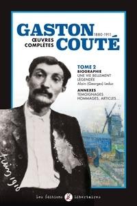 Gaston Couté - Gaston Couté (1880-1911) Oeuvres complètes - Tome 2, Biographie, une vie bellement légendée ; Annexes.