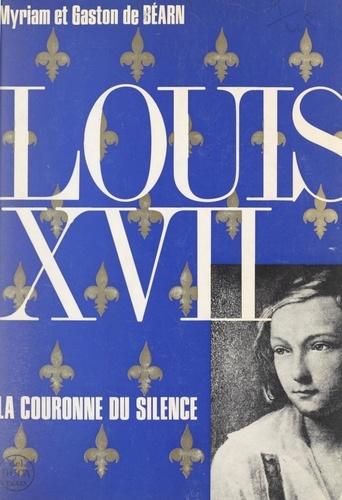 Louis XVII. Ou La couronne du silence. Étude historique. Hors-texte, 7 documents avec 10 analyses graphologiques