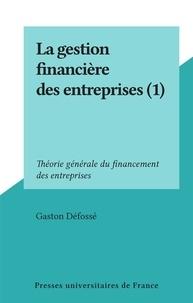 Gaston Défossé - La gestion financière des entreprises (1) - Théorie générale du financement des entreprises.