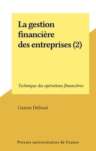 Gaston Défossé - La gestion financière des entreprises (2) - Technique des opérations financières.