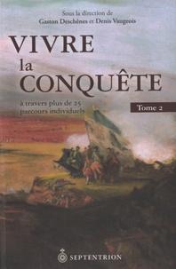 Gaston Deschênes et Denis Vaugeois - Vivre la conquête à travers plus de 25 parcours individuels - Tome 2.
