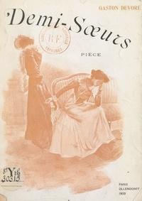 Gaston Devore - Demi-sœurs - Pièce en trois actes.