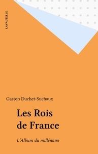Gaston Duchet-Suchaux - Les Rois de France - L'album du millénaire.