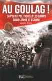 Gaston Erlom - Au goulag ! - La police politique et les camps sous Lénine et Staline.
