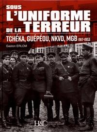Téléchargez des livres gratuitement au format pdf Sous l'uniforme de la terreur  - Tchéka, Guépéou, NKVD, MGB (1917-1953) par Gaston Erlom  (Litterature Francaise) 9782352505068