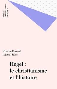Gaston Fessard - Hegel, le christianisme et l'histoire.
