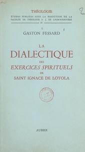 Gaston Fessard et  Faculté de Théologie S. J. de - La dialectique des exercices spirituels de Saint Ignace de Loyola.