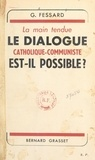 Gaston Fessard - La main tendue ? - Le dialogue catholique-communiste est-il possible ?.