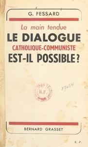 Gaston Fessard - La main tendue ? - Le dialogue catholique-communiste est-il possible ?.