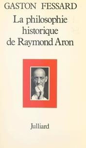 Gaston Fessard et Jeanne Hersch - La philosophie historique de Raymond Aron.