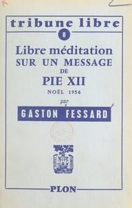 Gaston Fessard - Libre méditation sur un message de Pie XII - Noël 1956.