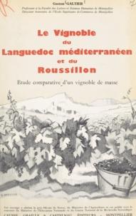 Gaston Galtier - Le vignoble du Languedoc méditerranéen et du Roussillon - Étude comparative d'un vignoble de masse.