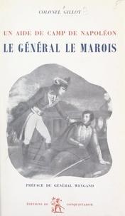 Gaston Gillot et Maxime Weygand - Le général Le Marois - Un aide de camp de Napoléon.