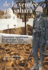 De la Vendée au Sahara- L'aventure tunisienne du géologue Léon Pervinquière (1873-1913) - Gaston Godard |