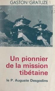 Gaston Gratuze et Maurice Quéguigner - Un pionnier de la mission tibétaine : le Père Auguste Desgodins (1826-1913).