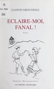 Gaston Groussole et Marie-Laurence Ferrer - Éclaire-moi, Fanal !.