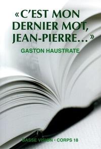 "Gaston Haustrate - ""C'est mon dernier mot Jean-Pierre...""."
