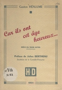Gaston Héaulme et Julien Bertheau - Car ils ont cet âge heureux... - Pièce en trois actes. Création à Radio-Lille en février 1949, mise en ondes de Léon Plouviet.