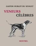 Gaston Hublot-Du Rivault - Veneurs célèbres - Monsieur Vieuxbois, Monsieur Tueloup.