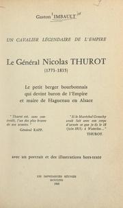 Gaston Imbault - Un cavalier légendaire de l'Empire : le général Nicolas Thurot, 1773-1835 - Le petit berger bourbonnais qui devint baron de l'Empire et maire de Haguenau en Alsace. Avec 1 portrait et des illustrations hors-texte.