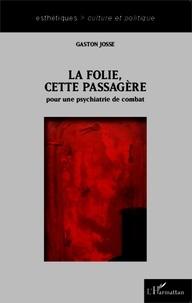 Gaston Josse - La folie cette passagère - Pour une psychiatrie de combat.